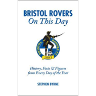 Bristol Rovers on This Day: History, Facts and Figures from Every Day of the Year (BOK)