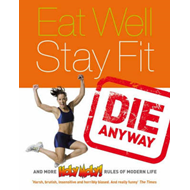 Eat Well, Stay Fit, Die Anyway (BOK)