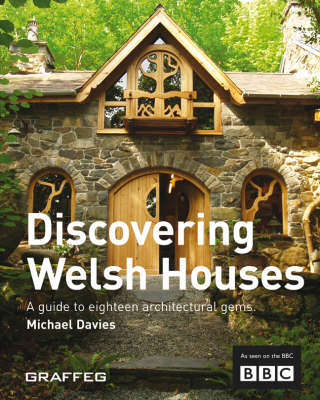 Discovering Welsh Houses: A Guide to Eighteen Architectural Gems (BOK)