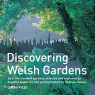 Discovering Welsh Gardens: 20 of the Liveliest Gardens Selected and Explored (BOK)