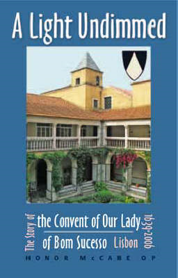 A Light Undimmed: the Story of the Convent of Our Lady of Bom Sucesso Lisbon : 1639 to 2006 (BOK)