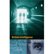 British Intelligence: Secrets, Spies and Sources (BOK)