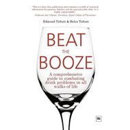 Beat the Booze: A Comprehensive Guide to Combating Drink Problems in All Walks of Life (BOK)