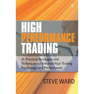 High Performance Trading: 35 Practical Strategies and Techniques To Enhance Your Trading Psychology (BOK)