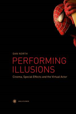 Performing Illusions - Cinema, Special Effects,  and the Vir (BOK)