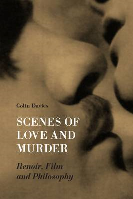 Scenes of Love and Murder: Renoir, Film and Philosophy (BOK)