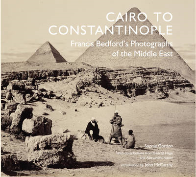 Cairo to Constantinople: Francis Bedford's Photographs of the Middle East (BOK)