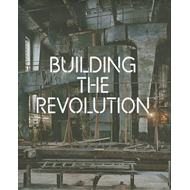 Building the Revolution: Soviet Art and Architecture 1915-1935 (BOK)