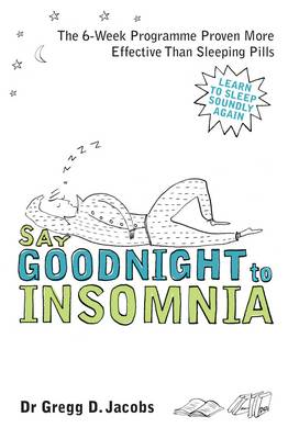 Say Goodnight to Insomnia: A Drug-free Programme Developed at Harvard Medical School (BOK)