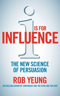 I is for Influence: The New Science of Persuasion (BOK)