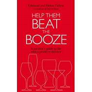 Help Them Beat the Booze: How to Survive Life with a Problem Drinker (BOK)