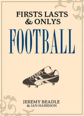Firsts, Lasts and Onlys: Football (BOK)