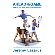 Ahead of the Game: How to Use Your Mind to Win in Sport (BOK)