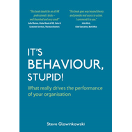 It's Behaviour, Stupid!: What Really Drives the Performance of Your Organisation (BOK)