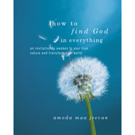 How to Find God in Everything: An Invitation to Awaken to Your True Nature and Transform Your World (BOK)