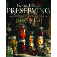 Good Home Preserving: Delicious Jams, Jellies, Chutneys, Pickles, Curds, Cheeses, Relishes and Ketch (BOK)
