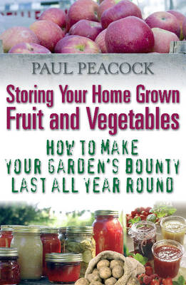Storing Your Home Grown Fruit and Vegetables: How to Make Your Garden's Bounty Last All Year Round (BOK)