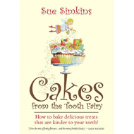 Cakes from Tooth Fairy: How to Bake Delicious Treats That are Kinder to Your Teeth! (BOK)
