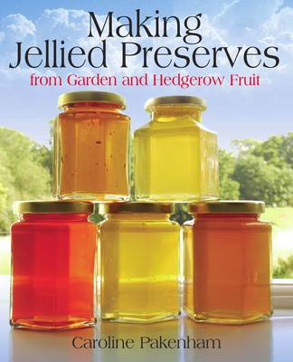 Making Jellied Preserves: From Garden and Hedgerow Fruit (BOK)