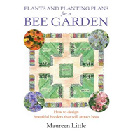 Plants and Planting Plans for a Bee Garden: How to Design Beauitful Borders That Will Attract Bees (BOK)
