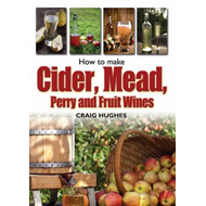 How to Make Cider, Mead, Perry and Fruit Wines (BOK)