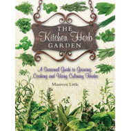 The Kitchen Herb Garden: A Seasonal Guide to Growing, Cooking and Using Culinary Herbs (BOK)