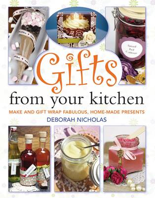 Gifts from Your Kitchen: How to Make and Gift Wrap Your Own Presents (BOK)