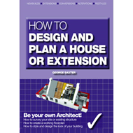 How to Design Your Own Home, Extension or Alteration: Be Your Own Architect (BOK)