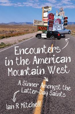 Encounters in the American Mountain West: A Sinner Amongst the Latter-day Saints (BOK)