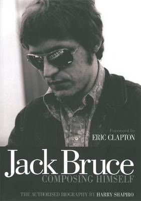 Jack Bruce Composing Himself: The Authorised Biography (BOK)