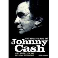 The Resurrection of Johnny Cash: Hurt, Redemption and American Recordings (BOK)
