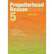 Propellerhead Reason 5 Tips and Tricks (BOK)