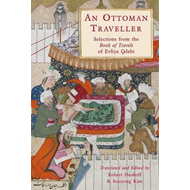 An Ottoman Traveller: Selections from the Book of Travels of Evliya Celebi (BOK)