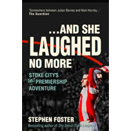 ..And She Laughed No More: Stoke City's (first) Premiership Adventure (BOK)