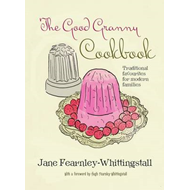 The Good Granny Cookbook: Traditional Favourites for Modern Families (BOK)