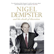 Nigel Dempster and the Death of Discretion: The Life and Legacy of the World's Greatest Gossip (BOK)