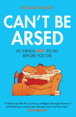 Can't be Arsed: 101 Things Not to Do Before You Die (BOK)