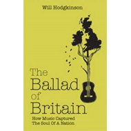 The Ballad of Britain: How Music Captured the Soul of a Nation (BOK)