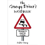 The Grumpy Driver's Handbook: A Grump's Guide to the Highway Code (BOK)