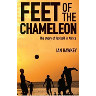 Feet of the Chameleon: The Story of African Football (BOK)