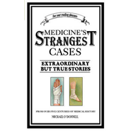Medicine's Strangest Cases: Extraordinary But True Tales from Over Five Centuries of Medical History (BOK)