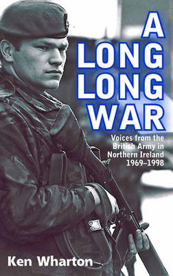 A Long Long War: Voices from the British Army in Northern Ireland 1969-98 (BOK)