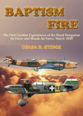 Baptism of Fire: The First Combat Experiences of the Royal Hungarian Air Force and Slovak Air Force, (BOK)