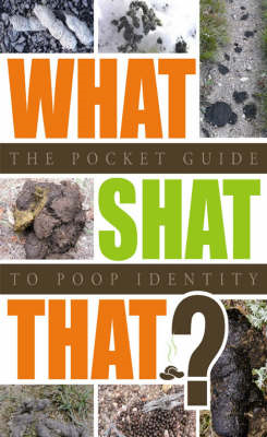 What Shat That?: The Pocket Guide to Poop Identity (BOK)