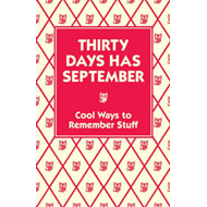 Thirty Days Has September: Cool Ways to Remember Stuff (BOK)
