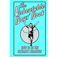 The Unbeatable Boys' Book: How to be the Ultimate Champion (BOK)