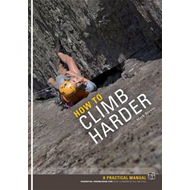 How to Climb Harder: A Practical Manual, Essential Knowledge for Rock Climbers of All Abilities (BOK)