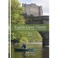 English Canoe Classics: Twenty-five Great Canoe & Kayak Trips: v. 1: North (BOK)