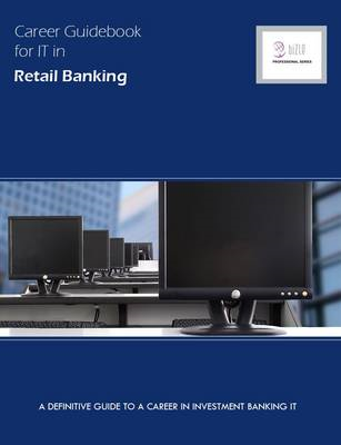 Career Guidebook for IT in Retail Banking: A Definitive Guide to a Career in Retail Banking IT (BOK)