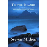 To the Islands: An Archaeologist's Relentless Quest to Find the Prehistoric Hunter-Gatherers of the (BOK)